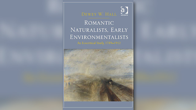 """Romantic Naturalists, Early Environmentalists: An Ecocritical Study, 1789-1912"" is a new book by English Professor Dewey Hall."