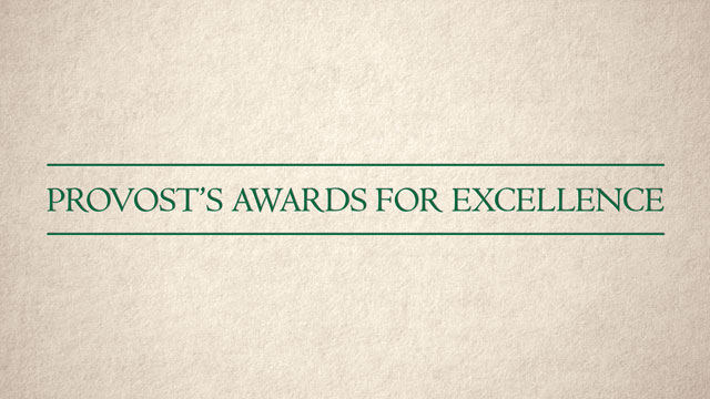 The Provost's Awards for Excellence recognize outstanding achievements by faculty members, librarians, counselors and coaches.