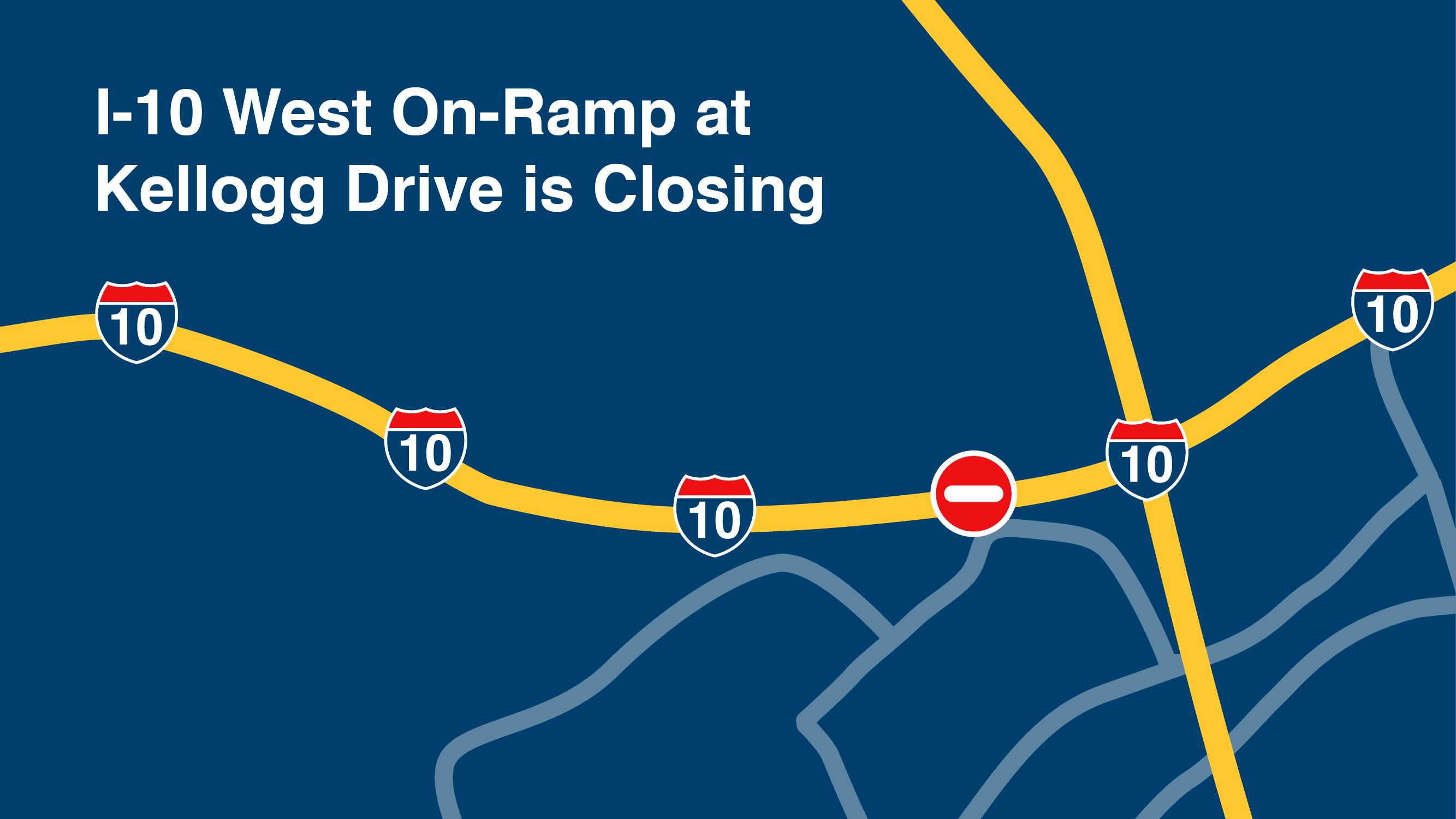 The westbound San Bernardino Freeway (I-10) on-ramp at Kellogg Drive will be closing.