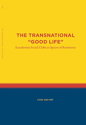 Linda Hall's book titled Transnational 'Good Life' Ecuadorian Social Clubs as Spaces of Resistance