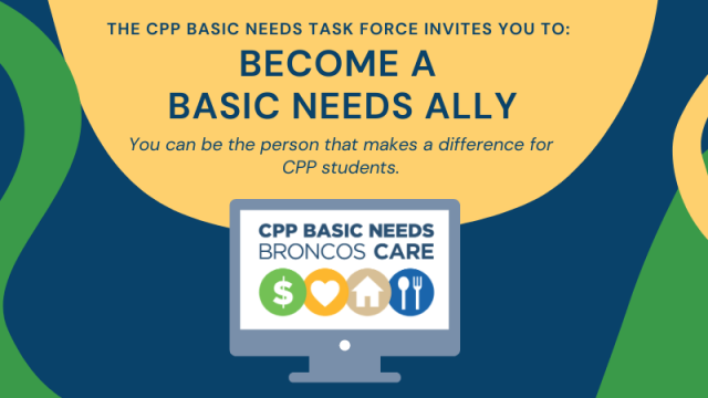 The CPP Basic Needs Task Force invites you to become a Basic Needs Ally. You can be the person that makes a difference for CPP students.